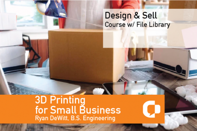 3D Printing Small Business Course